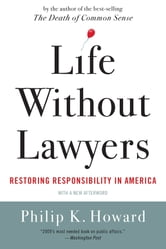 Life Without Lawyers: Restoring Responsibility in America ebook by Philip K. Howard