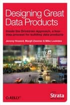 Designing Great Data Products ebook by Jeremy  Howard, Margit Zwemer, Mike Loukides