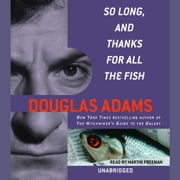 So Long, and Thanks for All the Fish audiobook by Douglas Adams