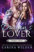 Dragon's Lover, Part Two - Dragon Hunter Chronicles, #5 ebook by Carina Wilder
