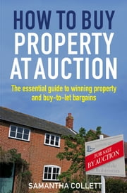 How To Buy Property at Auction - The Essential Guide to Winning Property and Buy-to-Let Bargains ebook by Samantha Collett