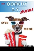 Best Comedy Tv Shows Ever Made Top 100 ebook by alex trostanetskiy