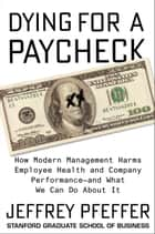 Dying for a Paycheck - How Modern Management Harms Employee Health and Company Performance—and What We Can Do About It ekitaplar by Jeffrey Pfeffer