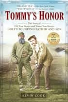 Tommy's Honor - The Story of Old Tom Morris and Young Tom Morris, Golf's Founding Father and Son電子書籍 Kevin Cook