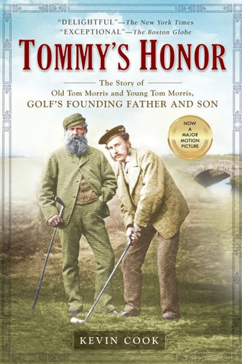 Tommy's Honor - The Story of Old Tom Morris and Young Tom Morris, Golf's Founding Father and Son ebook by Kevin Cook