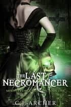 The Last Necromancer ebook by C.J. Archer