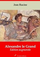 Alexandre le Grand – suivi d'annexes - Nouvelle édition 2019 ebook by Jean Racine