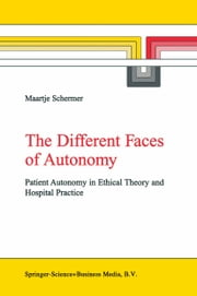 The Different Faces of Autonomy - Patient Autonomy in Ethical Theory and Hospital Practice ebook by Maartje Schermer