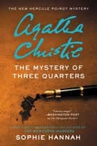 The Mystery of Three Quarters - The New Hercule Poirot Mystery ebook by Sophie Hannah