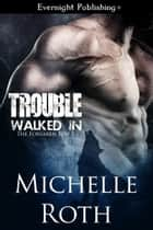 Trouble Walked In ebook by Michelle Roth