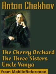 The Cherry Orchard, The Three Sisters And Uncle Vanya (Mobi Classics) ebook by Anton Pavlovich Chekhov,Marian Fell (translator),Julius West (translator)