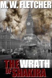 The Wrath of Shakira - A Max Storm novel ebook by MW Fletcher