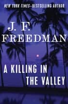 A Killing in the Valley ebook by J. F. Freedman