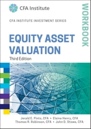Equity Asset Valuation Workbook ebook by Jerald E. Pinto,Elaine Henry,Thomas R. Robinson,John D. Stowe
