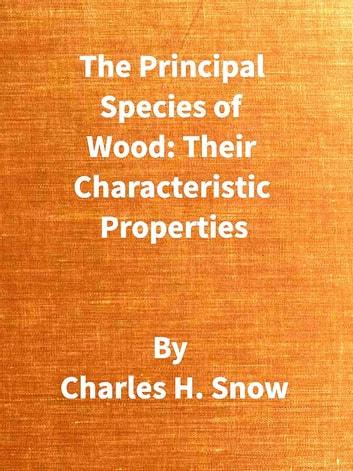 The Principal Species of Wood: Their Characteristic Properties ebook by Charles H. Snow