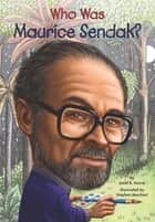 Who Was Maurice Sendak? ebook by Stephen Marchesi, Janet B. Pascal, Who HQ