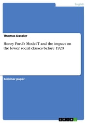 Henry Ford's Model T and the impact on the lower social classes before 1920 ebook by Thomas Dassler