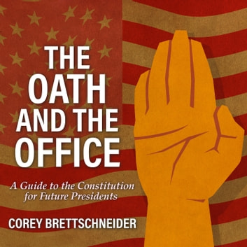 The Oath and the Office - A Guide to the Constitution for Future Presidents audiobook by Corey Brettschneider