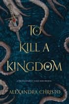 To Kill a Kingdom 電子書 by Alexandra Christo