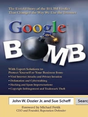 Google™ Bomb - The Untold Story of the $11.3M Verdict That Changed the Way We Use the Internet ebook by John W. Dozier, Jr.,Sue Scheff,Michael Fertik