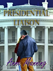 Presidential Liaison ebook by Anne Manning