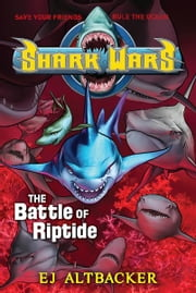 Shark Wars #2 - The Battle of Riptide ebook by EJ Altbacker
