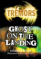 Ghost On The Landing - Tremors ebook by Eleanor Allen, Harvey Parker