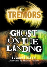 Ghost On The Landing - Tremors ebook by Eleanor Allen,Harvey Parker