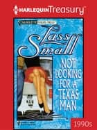 Not Looking For A Texas Man ebook by Lass Small