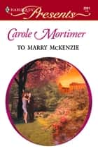 To Marry McKenzie ebook by Carole Mortimer