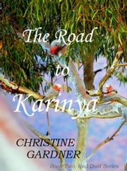 The Road to Karinya - Red Dust Series, #2 ebook by Christine Gardner
