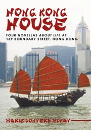Hong Kong House - Four novellas about life at 169 Boundary Street. Hong Kong. ebook by Marie Conyers McKay