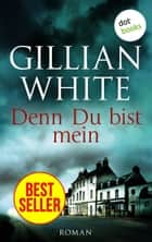Denn du bist mein - Roman eBook by Gillian White
