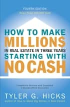 How to Make Millions in Real Estate in Three Years Startingwith No Cash ebook by Tyler Hicks