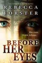 Before Her Eyes ebook by Rebecca Forster