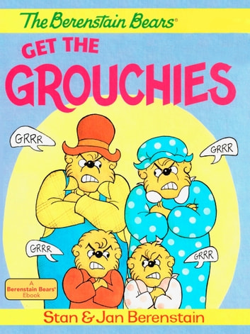 The Berenstain Bears Get the Grouchies ebook by Stan Berenstain,Jan Berenstain