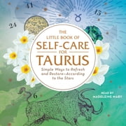 The Little Book of Self-Care for Taurus - Simple Ways to Refresh and Restore—According to the Stars audiobook by Constance Stellas