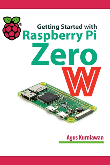 Getting Started With Raspberry Pi Zero W ebook by Agus Kurniawan