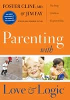 Parenting with Love and Logic ebook by Foster Cline,Jim Fay