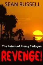 Revenge! The Return of Jimmy Cadogan ebook by Sean Russell