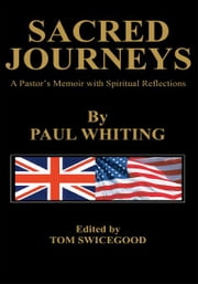 SACRED JOURNEYS - A Pastor's Memoir with Spiritual Reflections ebook by Paul Whiting