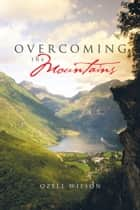Overcoming the Mountains ebook by Ozell Wilson