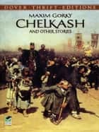 Chelkash and Other Stories ebook by Maxim Gorky