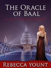 The Oracle of Baal - A Mick Chandra Mystery ebook by Rebecca Yount