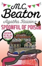 Agatha Raisin and a Spoonful of Poison ebook by M.C. Beaton