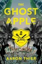 The Ghost Apple ebook by Mr. Aaron Thier