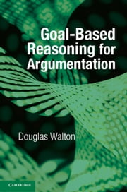 Goal-based Reasoning for Argumentation ebook by Douglas Walton