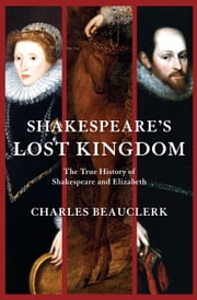 Shakespeare's Lost Kingdom ebook by Charles Beauclerk