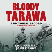 Bloody Tarawa - A Pictorial Record, Expanded Edition ebook by Hammel, Eric,Lane, John E.