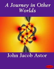 A Journey in Other Worlds ebook by John Jacob Astor